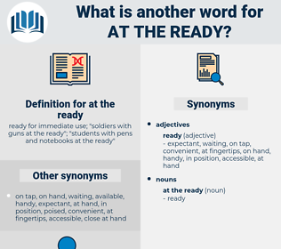 at the ready, synonym at the ready, another word for at the ready, words like at the ready, thesaurus at the ready