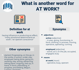 at work, synonym at work, another word for at work, words like at work, thesaurus at work