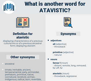atavistic, synonym atavistic, another word for atavistic, words like atavistic, thesaurus atavistic