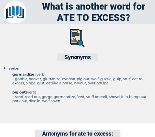 ate to excess, synonym ate to excess, another word for ate to excess, words like ate to excess, thesaurus ate to excess