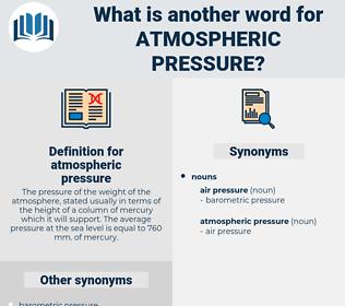 atmospheric pressure, synonym atmospheric pressure, another word for atmospheric pressure, words like atmospheric pressure, thesaurus atmospheric pressure