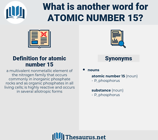 atomic number 15, synonym atomic number 15, another word for atomic number 15, words like atomic number 15, thesaurus atomic number 15