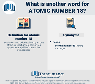 atomic number 18, synonym atomic number 18, another word for atomic number 18, words like atomic number 18, thesaurus atomic number 18