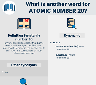 atomic number 20, synonym atomic number 20, another word for atomic number 20, words like atomic number 20, thesaurus atomic number 20