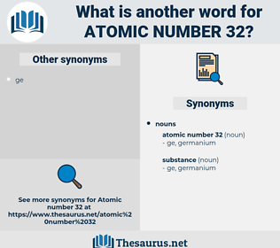 atomic number 32, synonym atomic number 32, another word for atomic number 32, words like atomic number 32, thesaurus atomic number 32