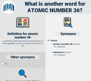 atomic number 36, synonym atomic number 36, another word for atomic number 36, words like atomic number 36, thesaurus atomic number 36