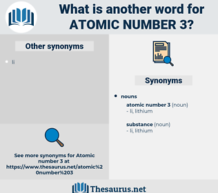 atomic number 3, synonym atomic number 3, another word for atomic number 3, words like atomic number 3, thesaurus atomic number 3