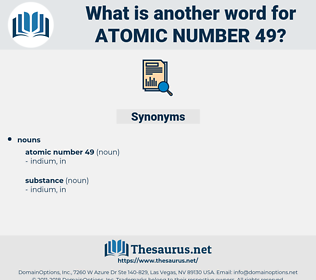 atomic number 49, synonym atomic number 49, another word for atomic number 49, words like atomic number 49, thesaurus atomic number 49