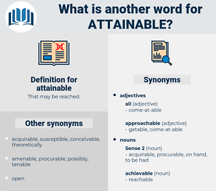 attainable, synonym attainable, another word for attainable, words like attainable, thesaurus attainable