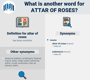 attar of roses, synonym attar of roses, another word for attar of roses, words like attar of roses, thesaurus attar of roses