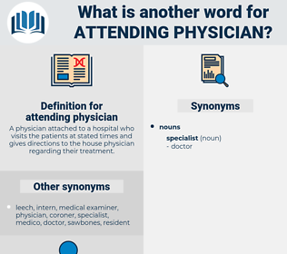 attending physician, synonym attending physician, another word for attending physician, words like attending physician, thesaurus attending physician