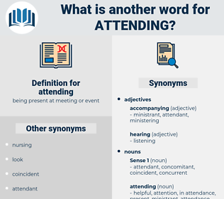 attending, synonym attending, another word for attending, words like attending, thesaurus attending
