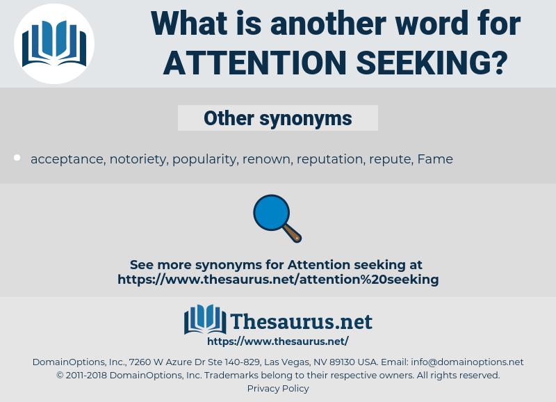 attention seeking, synonym attention seeking, another word for attention seeking, words like attention seeking, thesaurus attention seeking