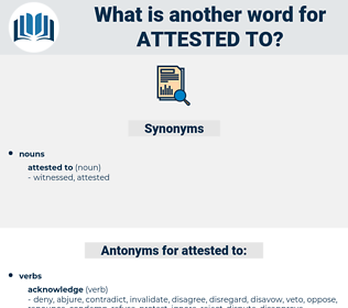 attested to, synonym attested to, another word for attested to, words like attested to, thesaurus attested to