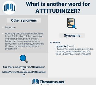 Attitudinizer, synonym Attitudinizer, another word for Attitudinizer, words like Attitudinizer, thesaurus Attitudinizer