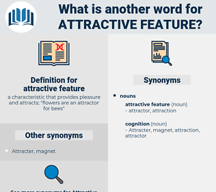 attractive feature, synonym attractive feature, another word for attractive feature, words like attractive feature, thesaurus attractive feature
