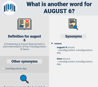 august 6, synonym august 6, another word for august 6, words like august 6, thesaurus august 6