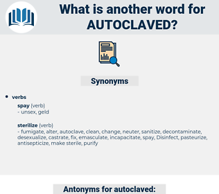 autoclaved, synonym autoclaved, another word for autoclaved, words like autoclaved, thesaurus autoclaved