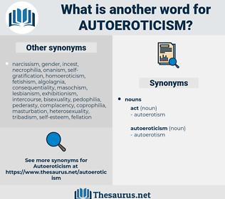autoeroticism, synonym autoeroticism, another word for autoeroticism, words like autoeroticism, thesaurus autoeroticism