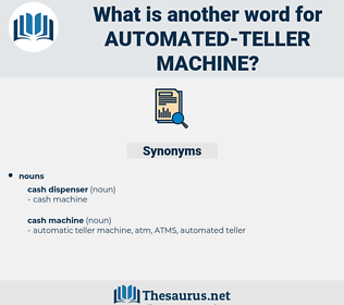 automated teller machine, synonym automated teller machine, another word for automated teller machine, words like automated teller machine, thesaurus automated teller machine