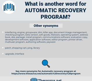 automatic recovery program, synonym automatic recovery program, another word for automatic recovery program, words like automatic recovery program, thesaurus automatic recovery program