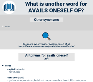 avails oneself of, synonym avails oneself of, another word for avails oneself of, words like avails oneself of, thesaurus avails oneself of