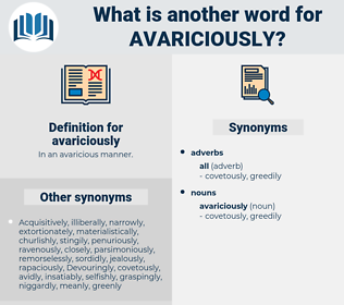 avariciously, synonym avariciously, another word for avariciously, words like avariciously, thesaurus avariciously