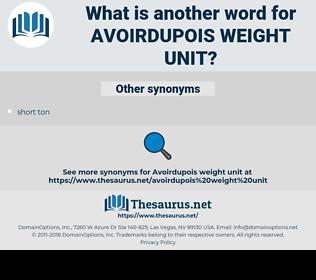 avoirdupois weight unit, synonym avoirdupois weight unit, another word for avoirdupois weight unit, words like avoirdupois weight unit, thesaurus avoirdupois weight unit