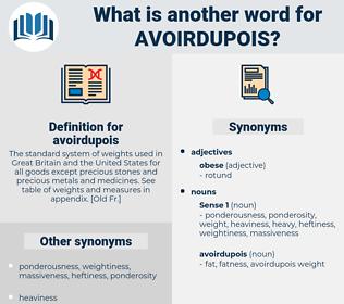 avoirdupois, synonym avoirdupois, another word for avoirdupois, words like avoirdupois, thesaurus avoirdupois
