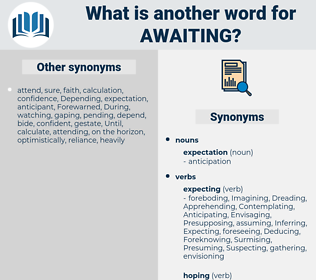 Awaiting, synonym Awaiting, another word for Awaiting, words like Awaiting, thesaurus Awaiting