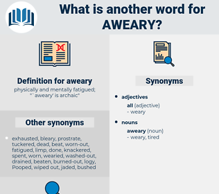 aweary, synonym aweary, another word for aweary, words like aweary, thesaurus aweary