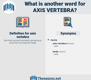 axis vertebra, synonym axis vertebra, another word for axis vertebra, words like axis vertebra, thesaurus axis vertebra