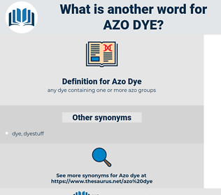 Azo Dye, synonym Azo Dye, another word for Azo Dye, words like Azo Dye, thesaurus Azo Dye
