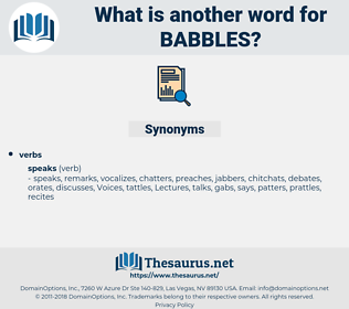 babbles, synonym babbles, another word for babbles, words like babbles, thesaurus babbles
