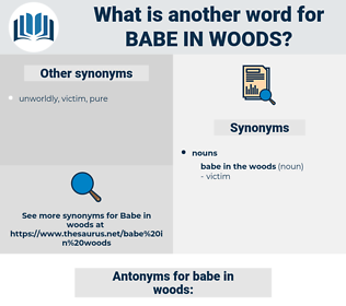 babe in woods, synonym babe in woods, another word for babe in woods, words like babe in woods, thesaurus babe in woods