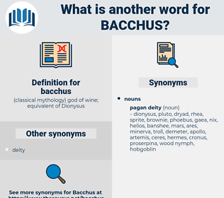 bacchus, synonym bacchus, another word for bacchus, words like bacchus, thesaurus bacchus