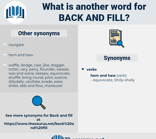 back and fill, synonym back and fill, another word for back and fill, words like back and fill, thesaurus back and fill