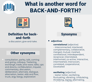 back-and-forth, synonym back-and-forth, another word for back-and-forth, words like back-and-forth, thesaurus back-and-forth
