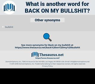 back on my bullshit, synonym back on my bullshit, another word for back on my bullshit, words like back on my bullshit, thesaurus back on my bullshit