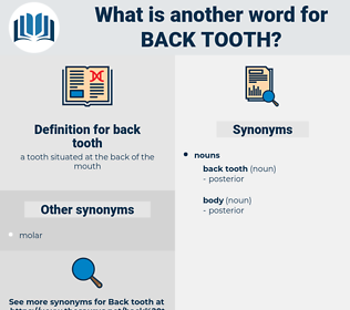 back tooth, synonym back tooth, another word for back tooth, words like back tooth, thesaurus back tooth