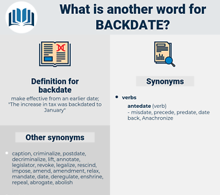 backdate, synonym backdate, another word for backdate, words like backdate, thesaurus backdate