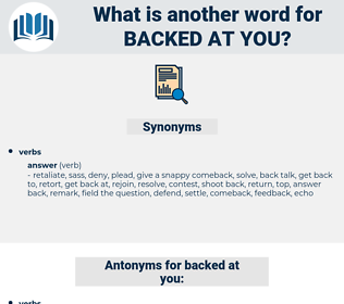 backed at you, synonym backed at you, another word for backed at you, words like backed at you, thesaurus backed at you