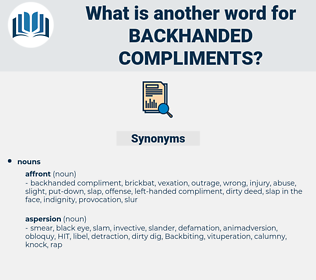 backhanded compliments, synonym backhanded compliments, another word for backhanded compliments, words like backhanded compliments, thesaurus backhanded compliments