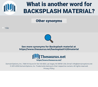 backsplash material, synonym backsplash material, another word for backsplash material, words like backsplash material, thesaurus backsplash material