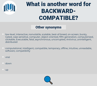 backward-compatible, synonym backward-compatible, another word for backward-compatible, words like backward-compatible, thesaurus backward-compatible