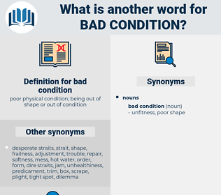 bad condition, synonym bad condition, another word for bad condition, words like bad condition, thesaurus bad condition