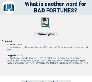 bad fortunes, synonym bad fortunes, another word for bad fortunes, words like bad fortunes, thesaurus bad fortunes