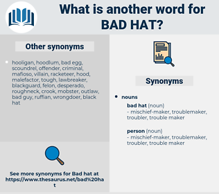 bad hat, synonym bad hat, another word for bad hat, words like bad hat, thesaurus bad hat