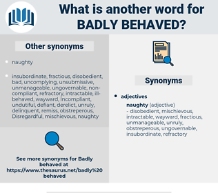 badly behaved, synonym badly behaved, another word for badly behaved, words like badly behaved, thesaurus badly behaved