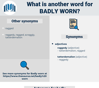 badly worn, synonym badly worn, another word for badly worn, words like badly worn, thesaurus badly worn